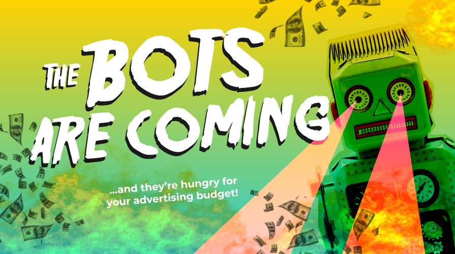 The bots are coming: and they're hungry for your advertising budget.