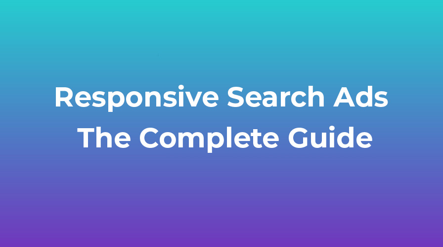 Responsive Search Ads – The Complete Guide